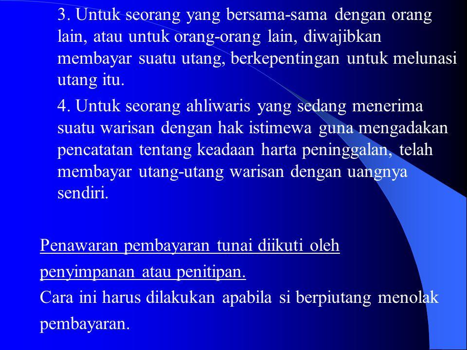 3. Untuk seorang yang bersama-sama dengan orang lain, atau untuk orang-orang lain, diwajibkan membayar suatu utang, berkepentingan untuk melunasi utan