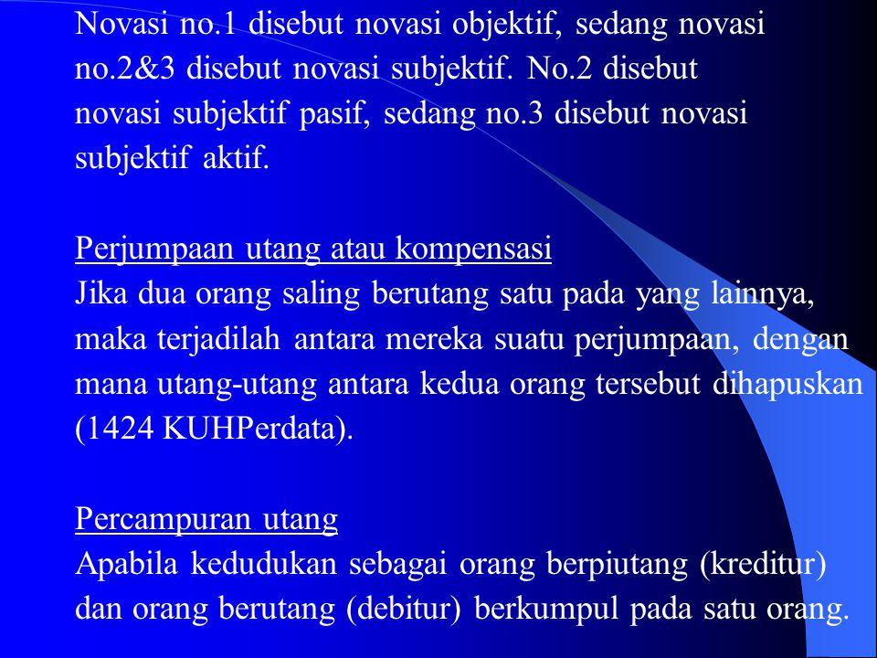 Novasi no.1 disebut novasi objektif, sedang novasi no.2&3 disebut novasi subjektif. No.2 disebut novasi subjektif pasif, sedang no.3 disebut novasi su