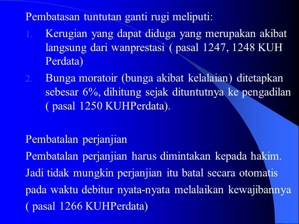 Pembatasan tuntutan ganti rugi meliputi: 1. Kerugian yang dapat diduga yang merupakan akibat langsung dari wanprestasi ( pasal 1247, 1248 KUH Perdata)