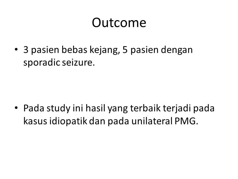 Outcome 3 pasien bebas kejang, 5 pasien dengan sporadic seizure. Pada study ini hasil yang terbaik terjadi pada kasus idiopatik dan pada unilateral PM