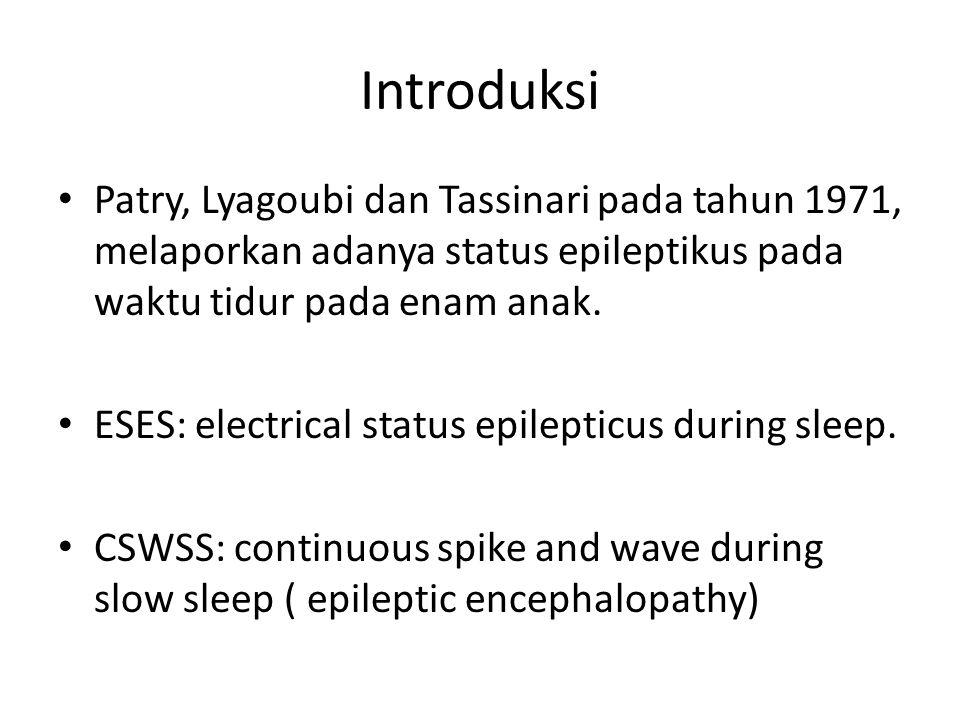 Introduksi Patry, Lyagoubi dan Tassinari pada tahun 1971, melaporkan adanya status epileptikus pada waktu tidur pada enam anak. ESES: electrical statu