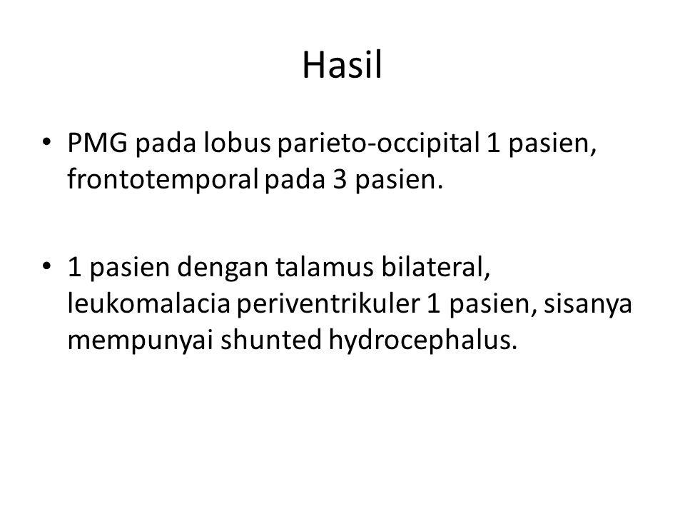 Hasil PMG pada lobus parieto-occipital 1 pasien, frontotemporal pada 3 pasien. 1 pasien dengan talamus bilateral, leukomalacia periventrikuler 1 pasie