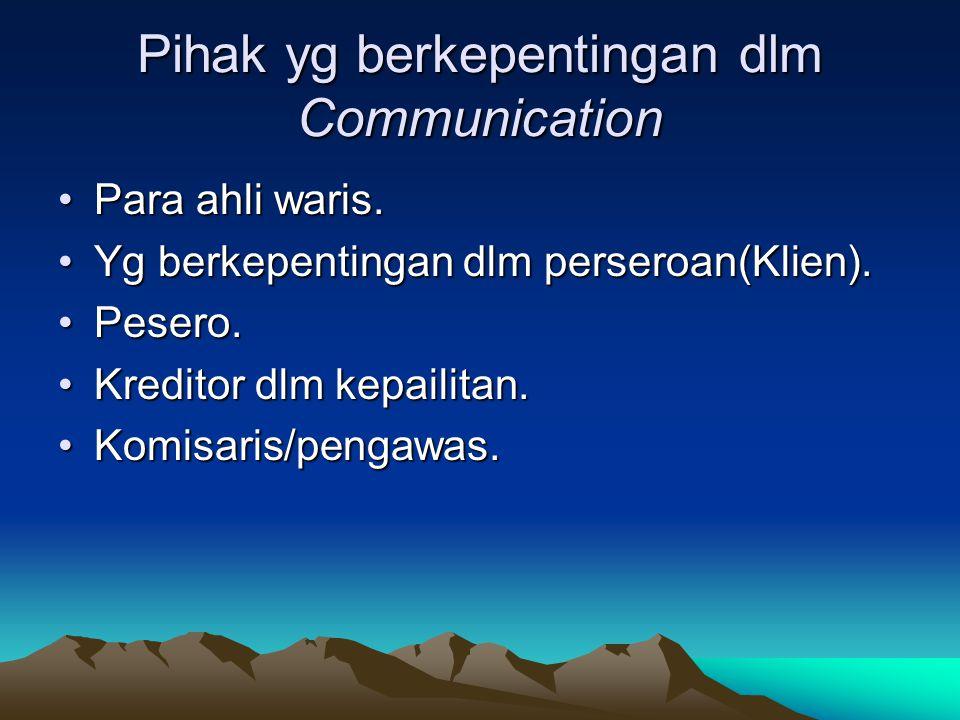 Pihak yg berkepentingan dlm Communication Para ahli waris.Para ahli waris. Yg berkepentingan dlm perseroan(Klien).Yg berkepentingan dlm perseroan(Klie