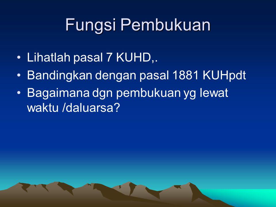 Fungsi Pembukuan Lihatlah pasal 7 KUHD,. Bandingkan dengan pasal 1881 KUHpdt Bagaimana dgn pembukuan yg lewat waktu /daluarsa?