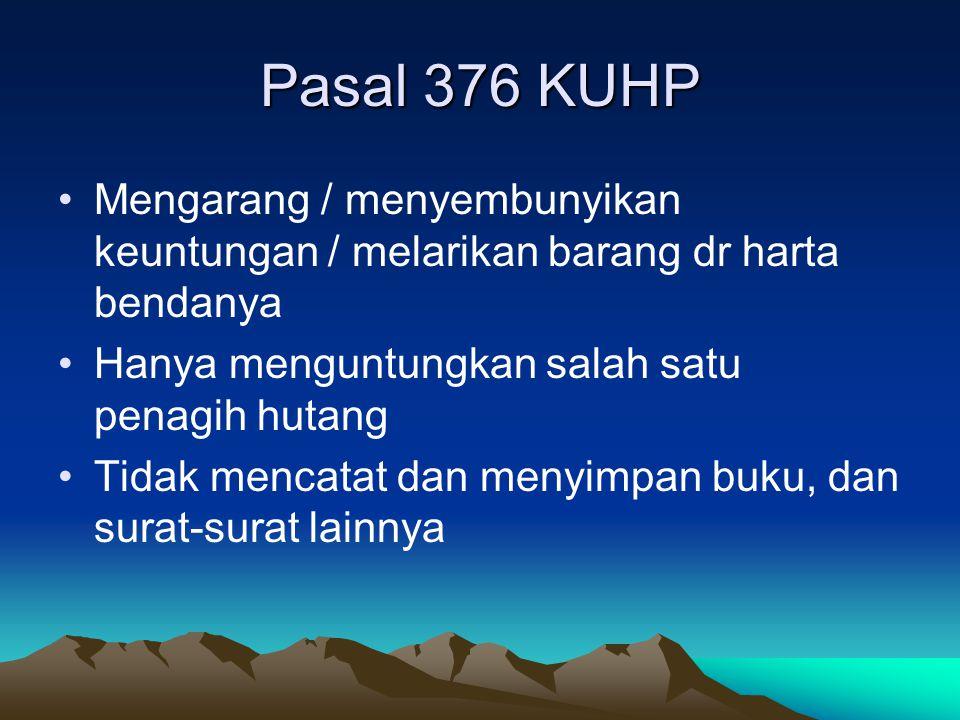Pasal 376 KUHP Mengarang / menyembunyikan keuntungan / melarikan barang dr harta bendanya Hanya menguntungkan salah satu penagih hutang Tidak mencatat