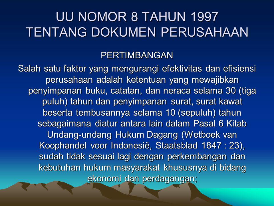 UU NOMOR 8 TAHUN 1997 TENTANG DOKUMEN PERUSAHAAN PERTIMBANGAN Salah satu faktor yang mengurangi efektivitas dan efisiensi perusahaan adalah ketentuan