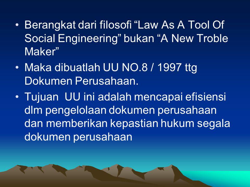 """Berangkat dari filosofi """"Law As A Tool Of Social Engineering"""" bukan """"A New Troble Maker"""" Maka dibuatlah UU NO.8 / 1997 ttg Dokumen Perusahaan. Tujuan"""