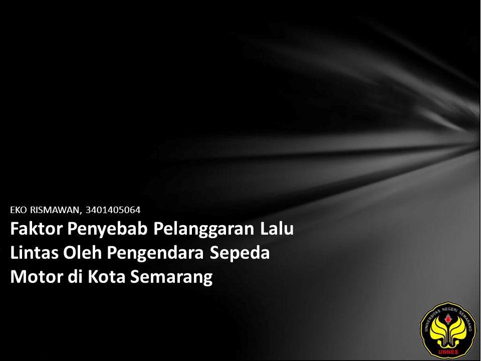 EKO RISMAWAN, 3401405064 Faktor Penyebab Pelanggaran Lalu Lintas Oleh Pengendara Sepeda Motor di Kota Semarang