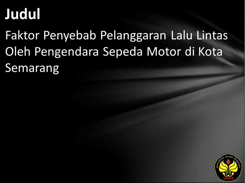 Judul Faktor Penyebab Pelanggaran Lalu Lintas Oleh Pengendara Sepeda Motor di Kota Semarang