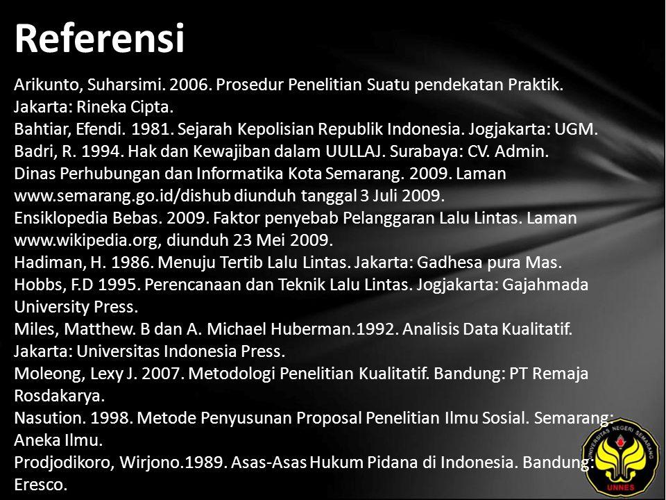 Referensi Arikunto, Suharsimi. 2006. Prosedur Penelitian Suatu pendekatan Praktik. Jakarta: Rineka Cipta. Bahtiar, Efendi. 1981. Sejarah Kepolisian Re