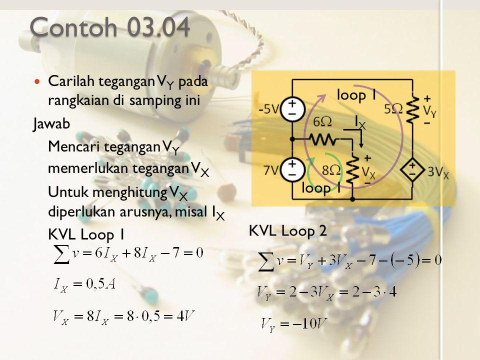 Contoh 03.04 Carilah tegangan V Y pada rangkaian di samping ini Jawab Mencari tegangan V Y memerlukan tegangan V X Untuk menghitung V X diperlukan aru