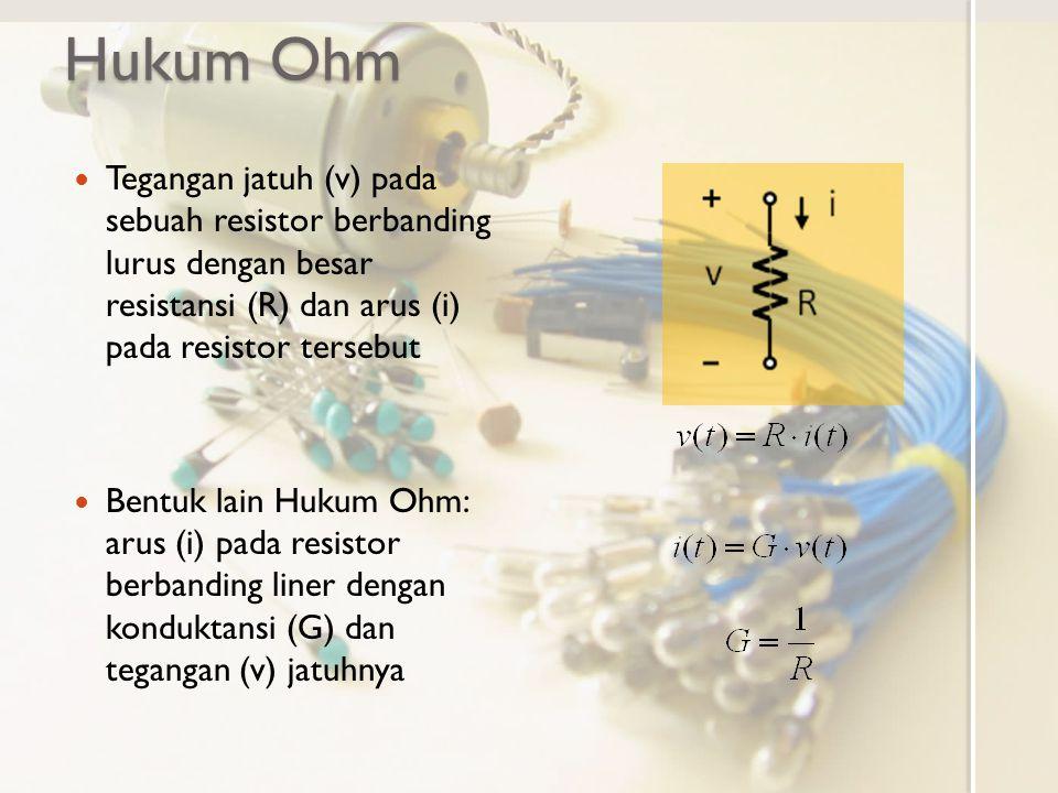 Hukum Ohm Tegangan jatuh (v) pada sebuah resistor berbanding lurus dengan besar resistansi (R) dan arus (i) pada resistor tersebut Bentuk lain Hukum O