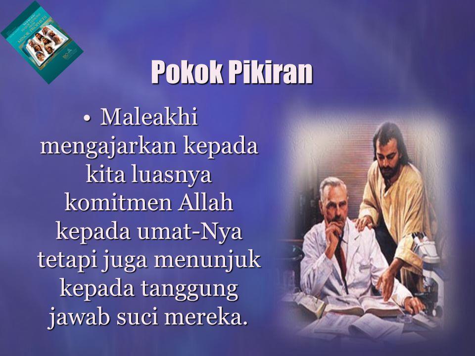 Maleakhi mengajarkan kepada kita luasnya komitmen Allah kepada umat-Nya tetapi juga menunjuk kepada tanggung jawab suci mereka.Maleakhi mengajarkan ke