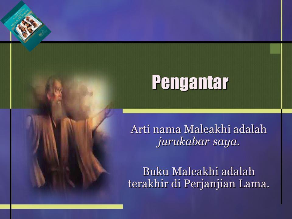 Arti nama Maleakhi adalah jurukabar saya.Buku Maleakhi adalah terakhir di Perjanjian Lama.