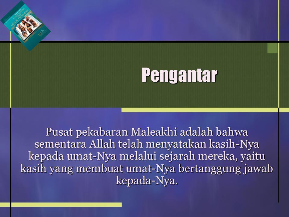 Pengantar Pusat pekabaran Maleakhi adalah bahwa sementara Allah telah menyatakan kasih-Nya kepada umat-Nya melalui sejarah mereka, yaitu kasih yang me