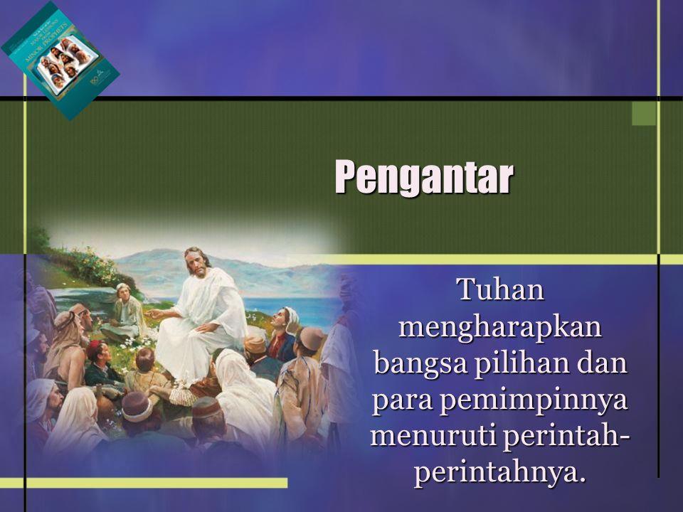 Pengantar Tuhan mengharapkan bangsa pilihan dan para pemimpinnya menuruti perintah- perintahnya.