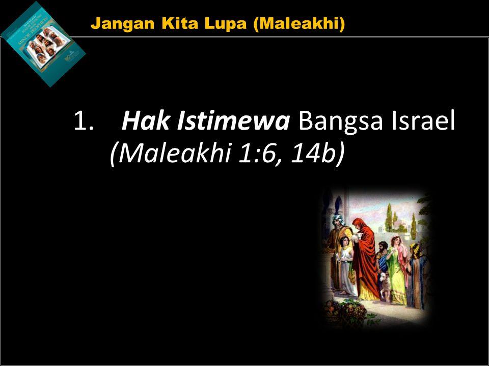 Jangan Kita Lupa (Maleakhi) 1. Hak Istimewa Bangsa Israel (Maleakhi 1:6, 14b)