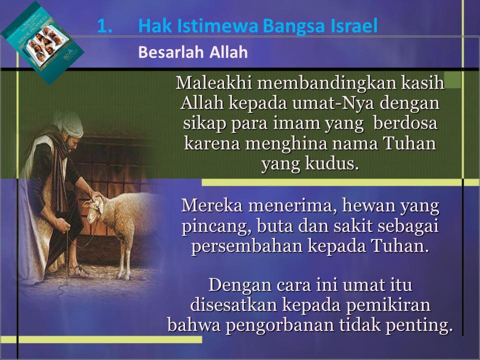 Maleakhi membandingkan kasih Allah kepada umat-Nya dengan sikap para imam yang berdosa karena menghina nama Tuhan yang kudus. Mereka menerima, hewan y