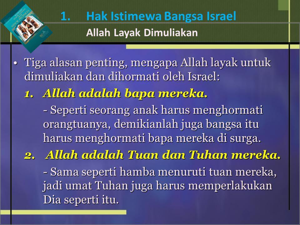 Tiga alasan penting, mengapa Allah layak untuk dimuliakan dan dihormati oleh Israel:Tiga alasan penting, mengapa Allah layak untuk dimuliakan dan dihormati oleh Israel: 1.