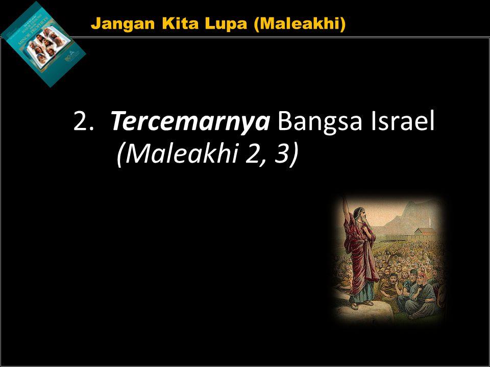 Jangan Kita Lupa (Maleakhi) 2. Tercemarnya Bangsa Israel (Maleakhi 2, 3)