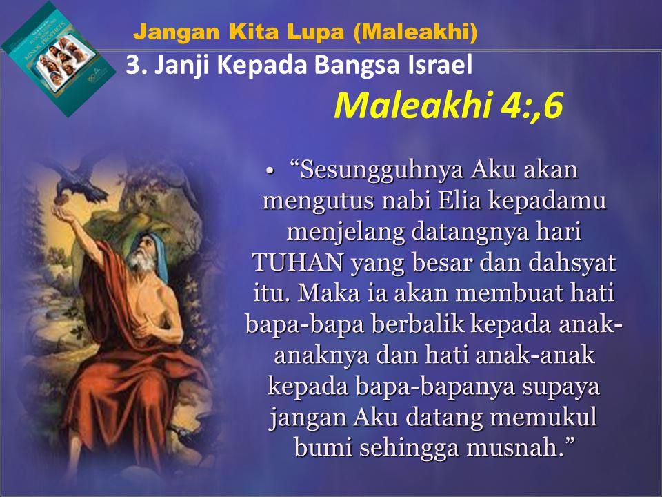 "Jangan Kita Lupa (Maleakhi) 3. Janji Kepada Bangsa Israel ""Sesungguhnya Aku akan mengutus nabi Elia kepadamu menjelang datangnya hari TUHAN yang besar"