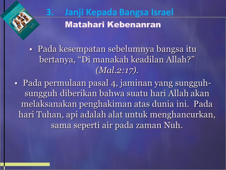 Pada kesempatan sebelumnya bangsa itu bertanya, Di manakah keadilan Allah? (Mal.2:17).Pada kesempatan sebelumnya bangsa itu bertanya, Di manakah keadilan Allah? (Mal.2:17).