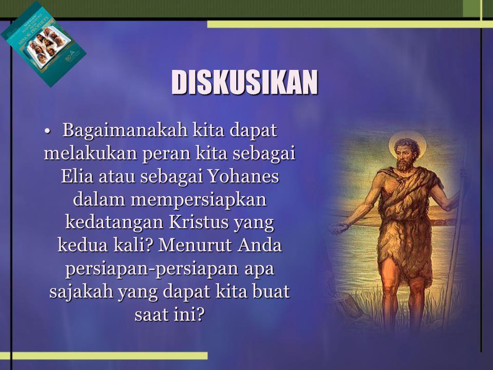 DISKUSIKAN Bagaimanakah kita dapat melakukan peran kita sebagai Elia atau sebagai Yohanes dalam mempersiapkan kedatangan Kristus yang kedua kali? Menu