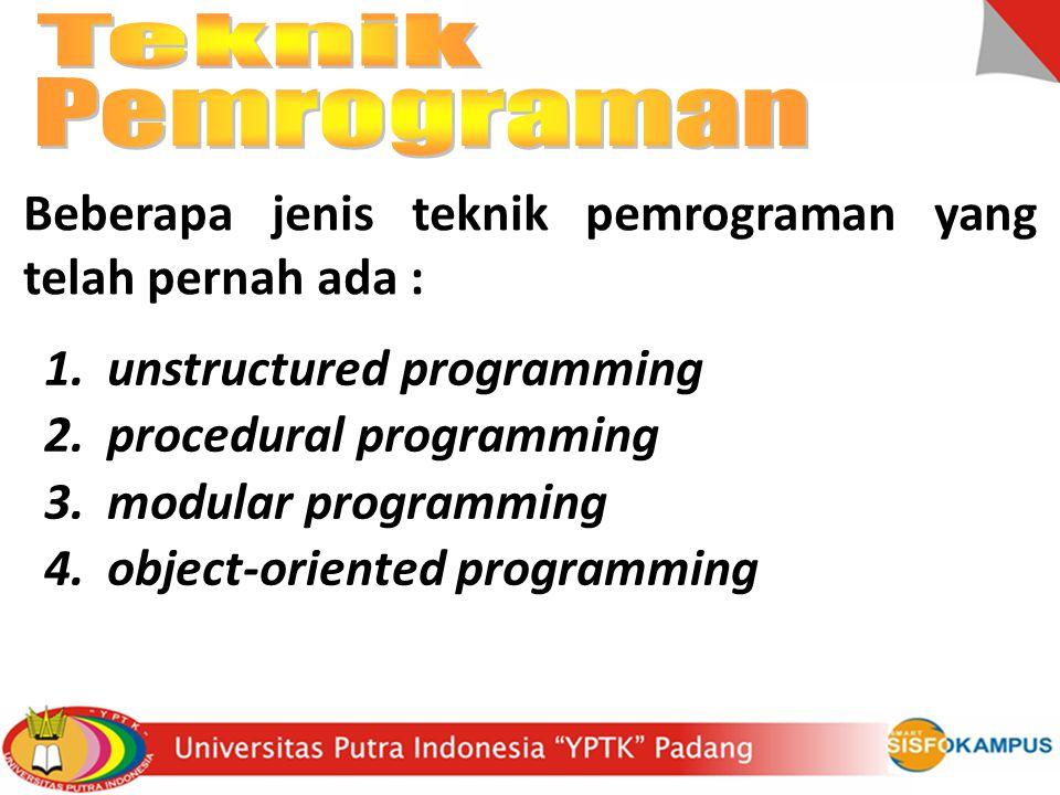 1.unstructured programming 2.procedural programming 3.modular programming 4.object-oriented programming Beberapa jenis teknik pemrograman yang telah p