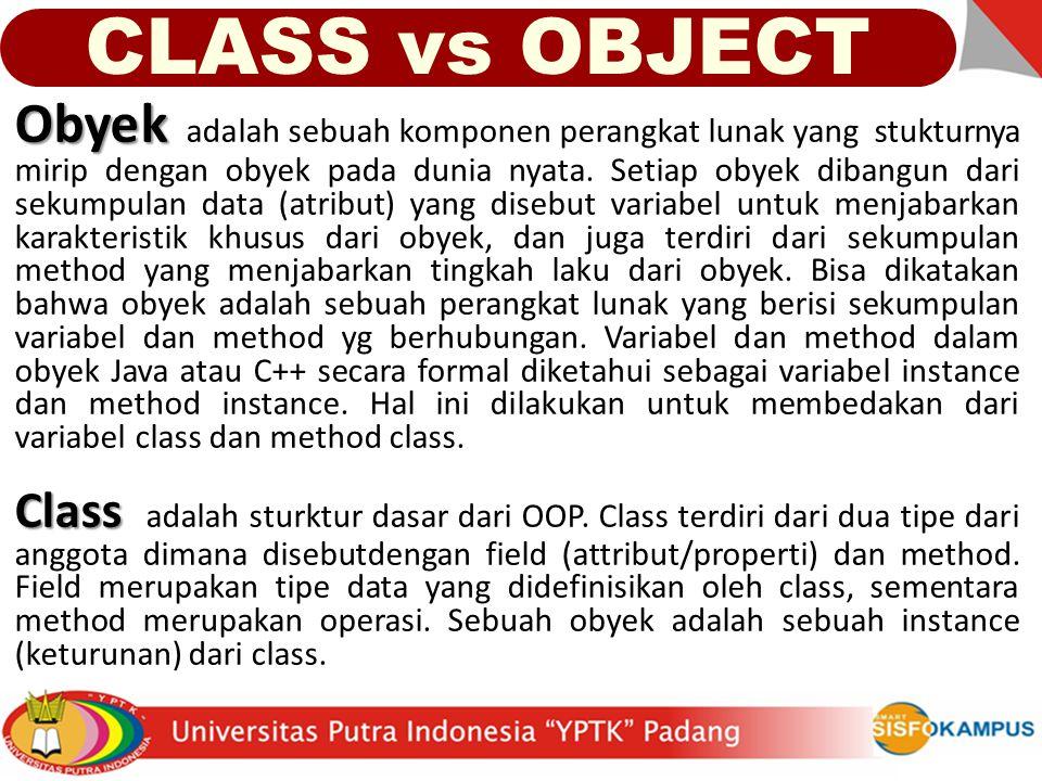 CLASS vs OBJECT Obyek Obyek adalah sebuah komponen perangkat lunak yang stukturnya mirip dengan obyek pada dunia nyata. Setiap obyek dibangun dari sek