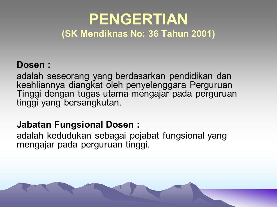 PENGERTIAN (SK Mendiknas No: 36 Tahun 2001) Dosen : adalah seseorang yang berdasarkan pendidikan dan keahliannya diangkat oleh penyelenggara Perguruan Tinggi dengan tugas utama mengajar pada perguruan tinggi yang bersangkutan.