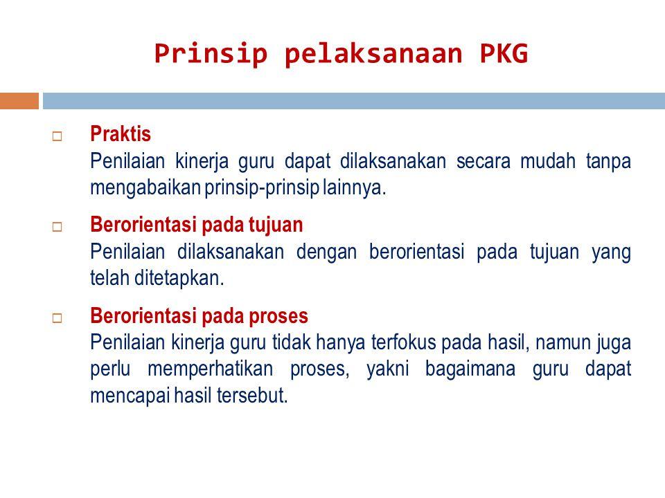 Prinsip pelaksanaan PKG  Praktis Penilaian kinerja guru dapat dilaksanakan secara mudah tanpa mengabaikan prinsip-prinsip lainnya.  Berorientasi pad