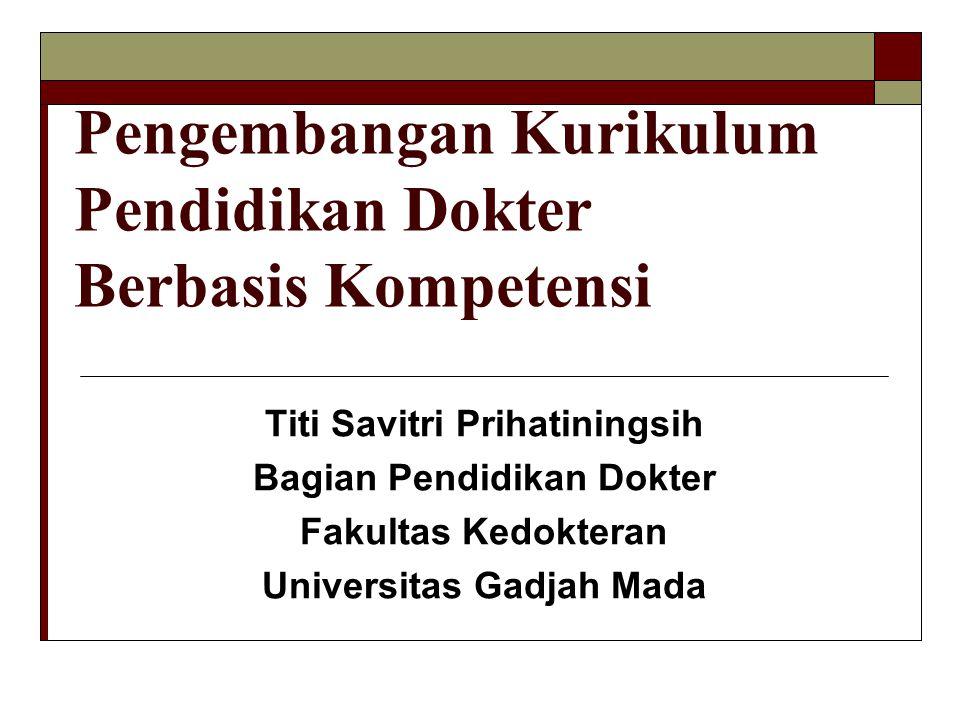 Pengembangan Kurikulum Pendidikan Dokter Berbasis Kompetensi Titi Savitri Prihatiningsih Bagian Pendidikan Dokter Fakultas Kedokteran Universitas Gadj
