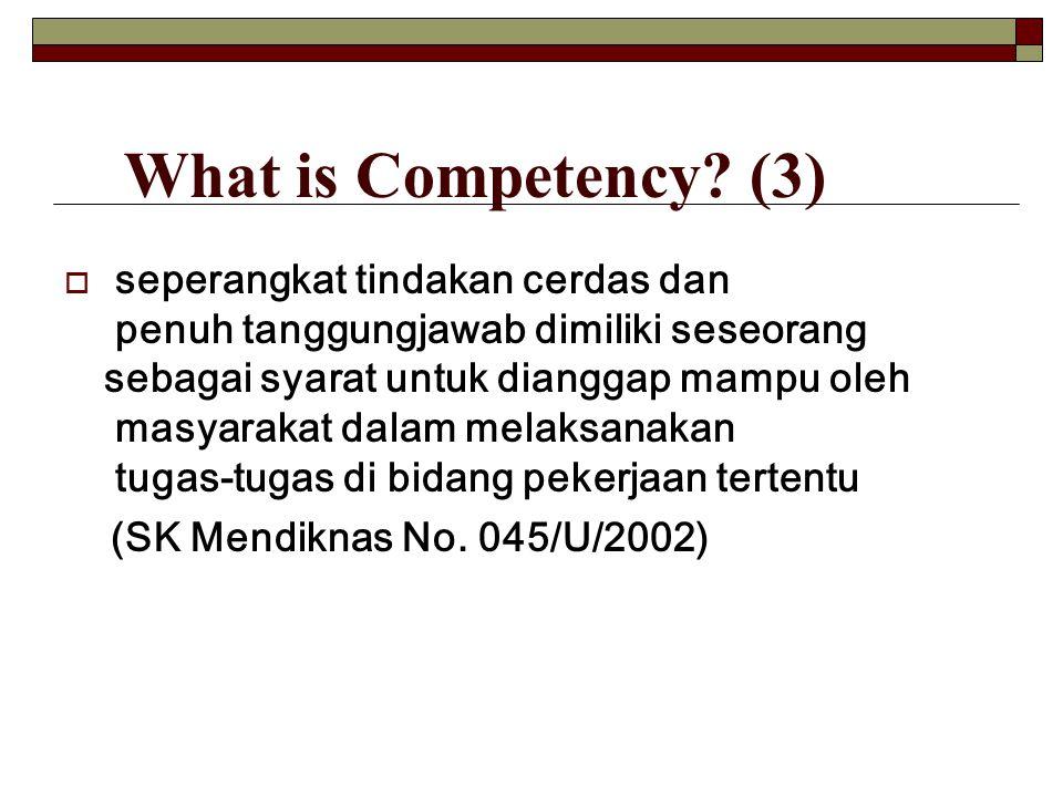 What is Competency? (3)  seperangkat tindakan cerdas dan penuh tanggungjawab dimiliki seseorang sebagai syarat untuk dianggap mampu oleh masyarakat d