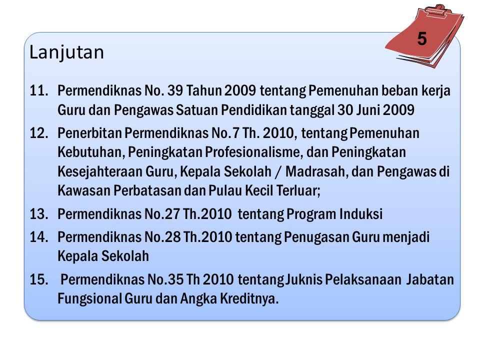 Lanjutan 6.Permendiknas No 72 Tahun 2008 tentang Tunjangan profesi Guru Bagi Guru Tetap Bukan Pegawai Negeri Sipil yang belum Memiliki Jabatan Fungsional Guru, tanggal 1 Desember 2008 7.Permenegpan No.