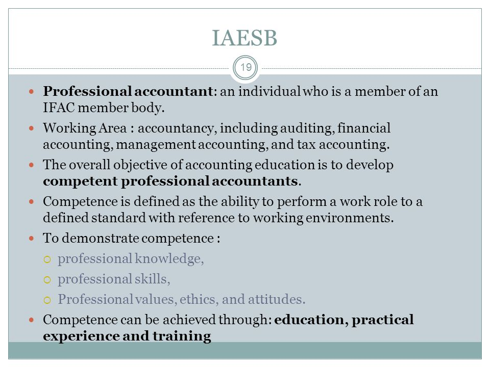 IAESB 19 Professional accountant: an individual who is a member of an IFAC member body.