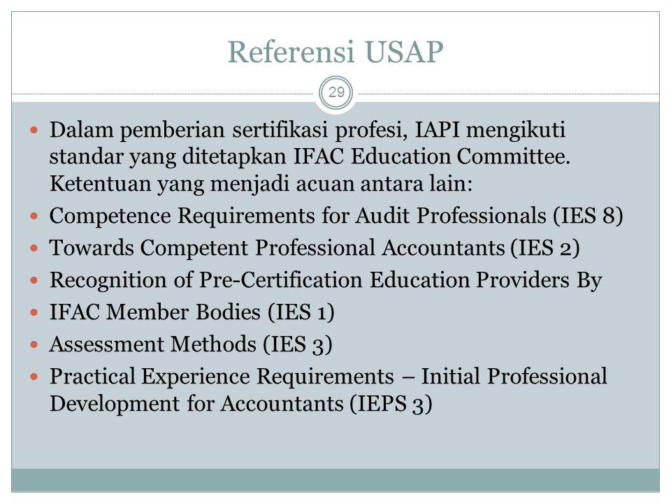 Referensi USAP 29 Dalam pemberian sertifikasi profesi, IAPI mengikuti standar yang ditetapkan IFAC Education Committee. Ketentuan yang menjadi acuan a