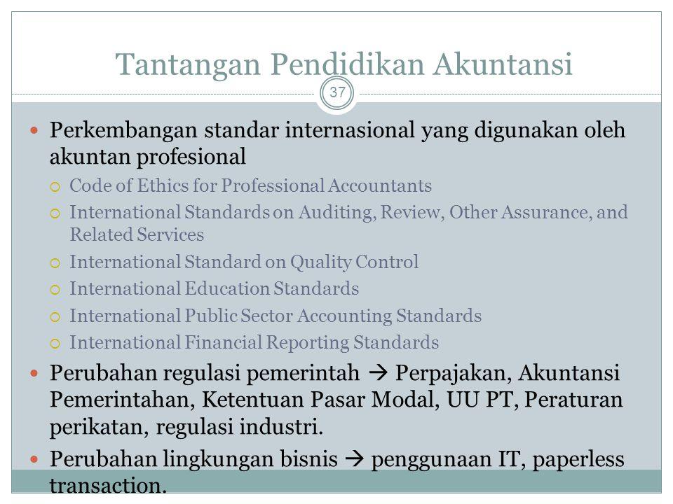 Tantangan Pendidikan Akuntansi 37 Perkembangan standar internasional yang digunakan oleh akuntan profesional  Code of Ethics for Professional Account