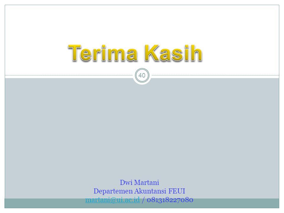 40 Dwi Martani Departemen Akuntansi FEUI martani@ui.ac.id / 081318227080 martani@ui.ac.id