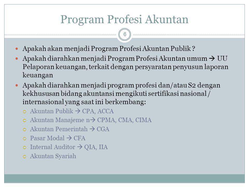 Program Profesi Akuntan 6 Apakah akan menjadi Program Profesi Akuntan Publik ? Apakah diarahkan menjadi Program Profesi Akuntan umum  UU Pelaporan ke