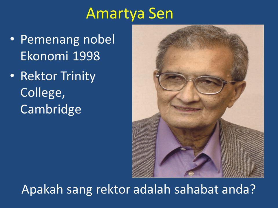 Amartya Sen Pemenang nobel Ekonomi 1998 Rektor Trinity College, Cambridge Apakah sang rektor adalah sahabat anda?