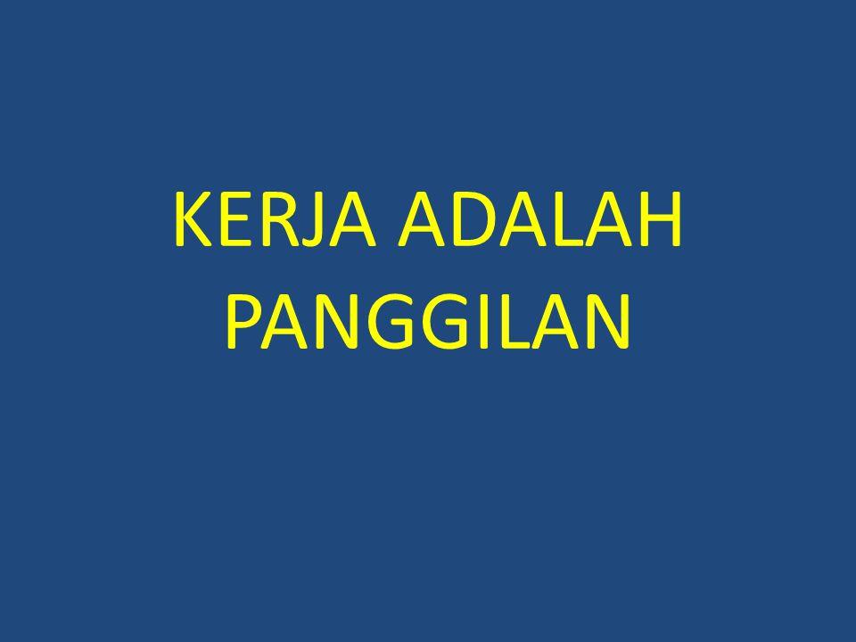 KERJA ADALAH PANGGILAN