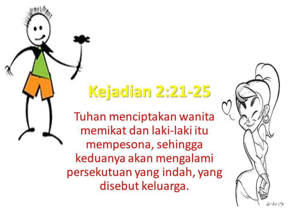 Kejadian 2:21-25 Tuhan menciptakan wanita memikat dan laki-laki itu mempesona, sehingga keduanya akan mengalami persekutuan yang indah, yang disebut k