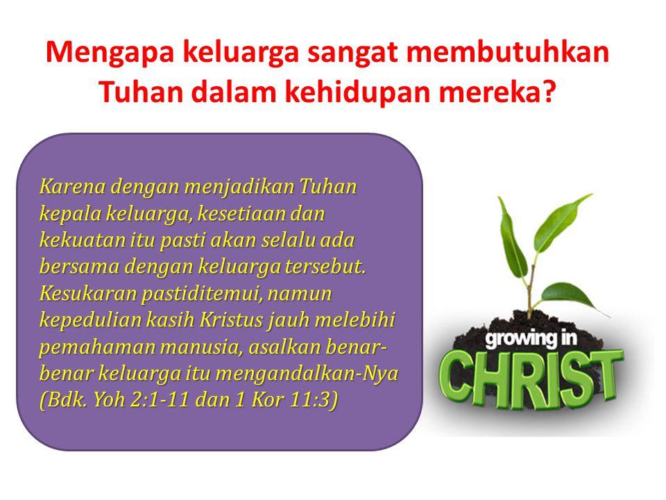 Mengapa keluarga sangat membutuhkan Tuhan dalam kehidupan mereka? Karena dengan menjadikan Tuhan kepala keluarga, kesetiaan dan kekuatan itu pasti aka