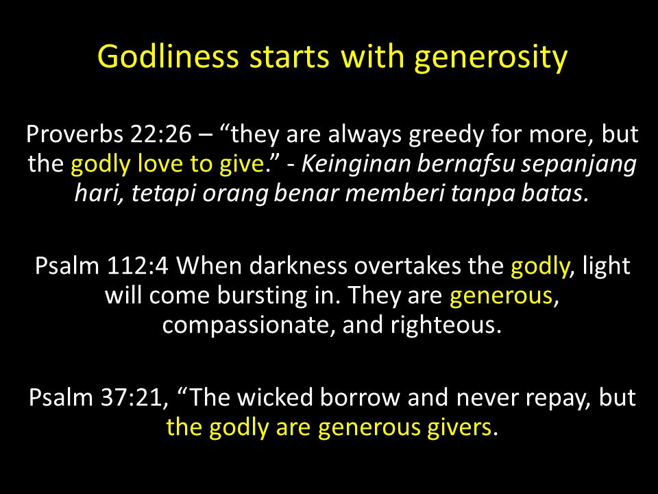 "Godliness starts with generosity Proverbs 22:26 – ""they are always greedy for more, but the godly love to give."" - Keinginan bernafsu sepanjang hari,"