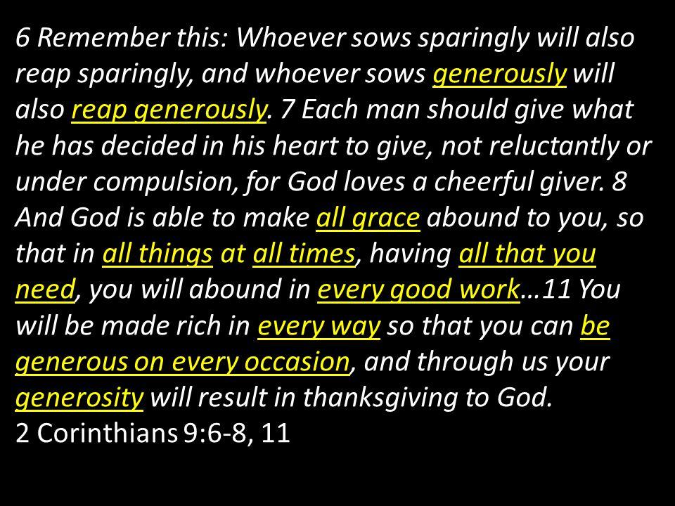 2 Kor 9:6 Camkanlah ini; Orang yang menabur sedikit, akan menuai sedikit juga, dan orang yang menabur banyak, akan menuai banyak juga.