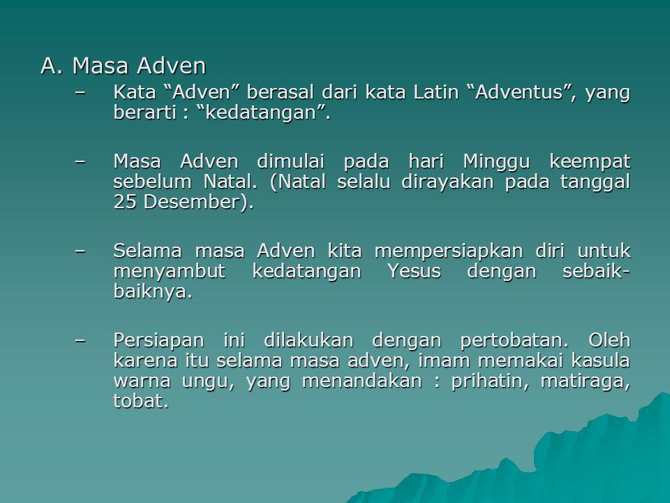 """A. Masa Adven –Kata """"Adven"""" berasal dari kata Latin """"Adventus"""", yang berarti : """"kedatangan"""". –Masa Adven dimulai pada hari Minggu keempat sebelum Nata"""