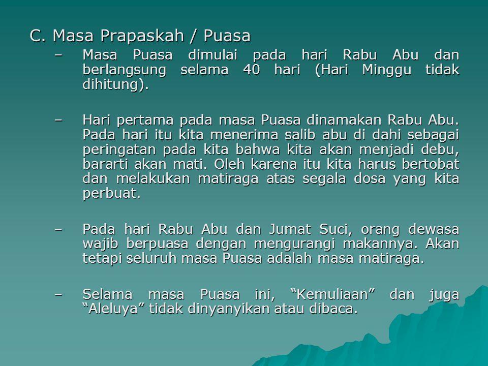 C. Masa Prapaskah / Puasa –Masa Puasa dimulai pada hari Rabu Abu dan berlangsung selama 40 hari (Hari Minggu tidak dihitung). –Hari pertama pada masa