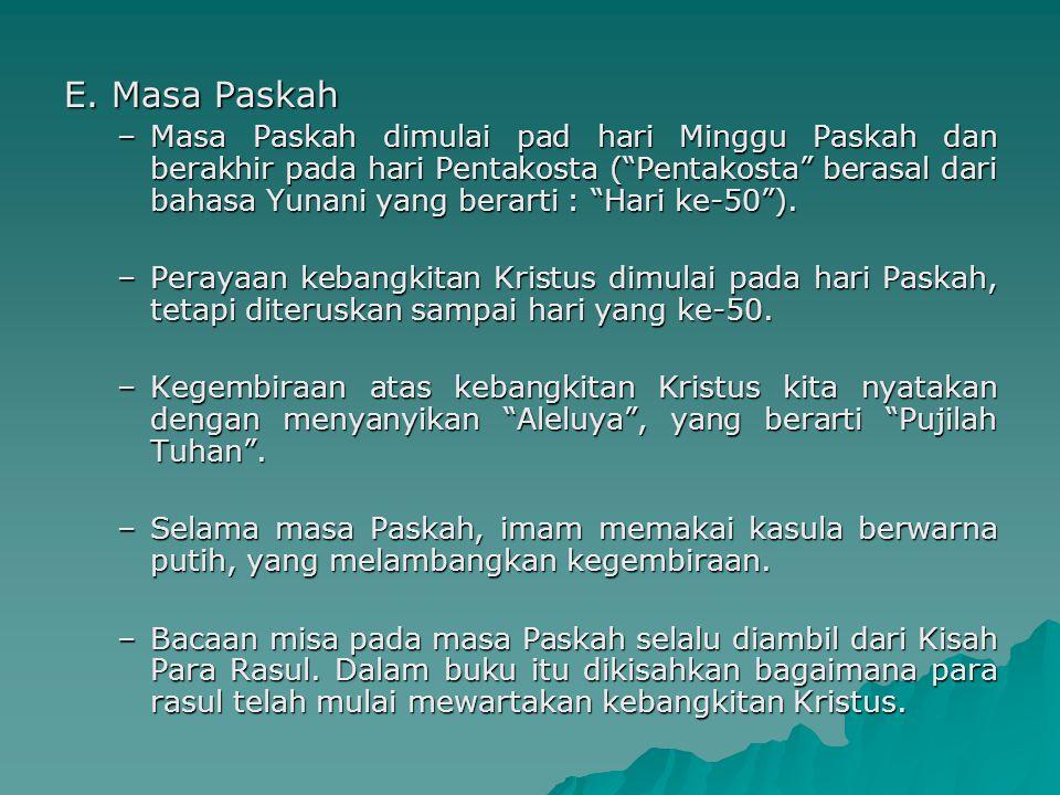 """E. Masa Paskah –Masa Paskah dimulai pad hari Minggu Paskah dan berakhir pada hari Pentakosta (""""Pentakosta"""" berasal dari bahasa Yunani yang berarti : """""""