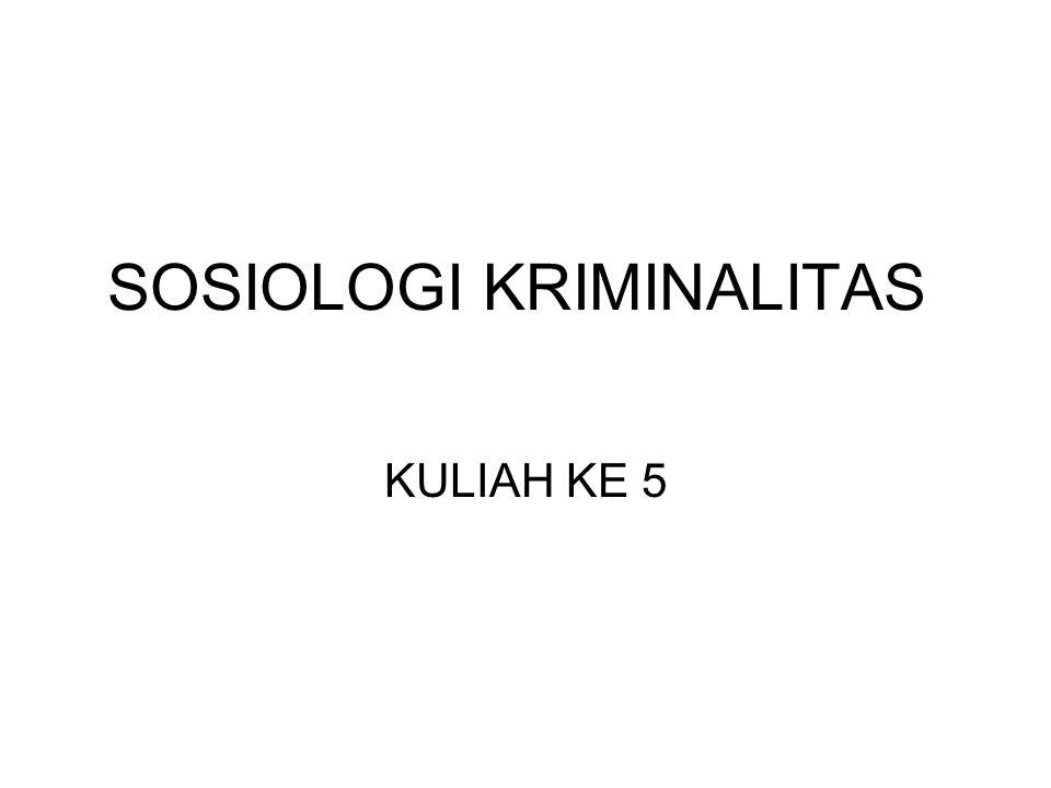 SOSIOLOGI KRIMINALITAS KULIAH KE 5