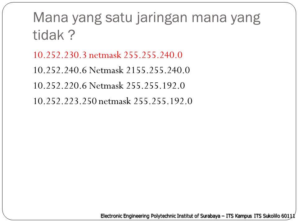 Electronic Engineering Polytechnic Institut of Surabaya – ITS Kampus ITS Sukolilo 60111 Mana yang satu jaringan mana yang tidak ? 10.252.230.3 netmask